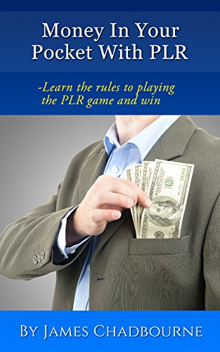 Money In Your Pocket With PLR: Learn the rules to playing the PLR game and win (English Edition)