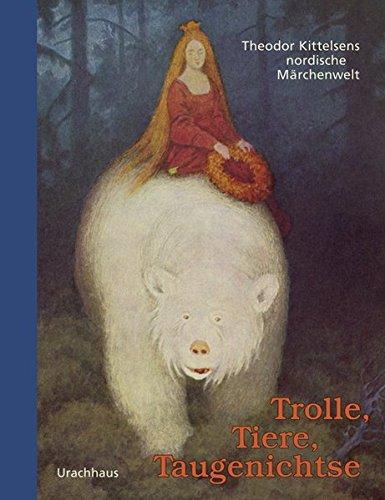 Trolle, Tiere, Taugenichtse: Theodor Kittelsens nordische Märchenwelt