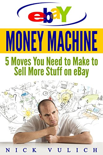 Amazon Com Ebay Money Machine 5 Moves You Need To Make To Sell More Stuff On Ebay Ebook Vulich Nick Kindle Store