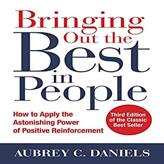 Bringing Out the Best in People     How to Apply the Astonishing Power of Positive Reinforcement, Third Edition              By:                                                                                                                                 Aubrey C. Daniels                               Narrated by:                                                                                                                                 Scott R. Pollak                      Length: 7 hrs and 53 mins     84 ratings     Overall 4.5