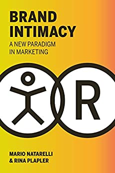 Brand Intimacy: A New Paradigm in Marketing by [Mario Natarelli, Rina Plapler]