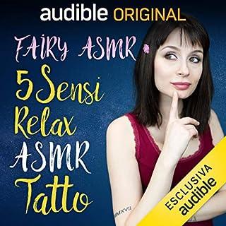Tatto     5 Sensi - Relax ASMR              Di:                                                                                                                                 Fairy Asmr                               Letto da:                                                                                                                                 Fairy Asmr                      Durata:  30 min     5 recensioni     Totali 4,8