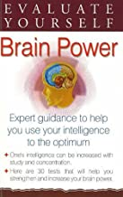 Evaluate Yourself, Brain Power: Expert Guidance to Help You Use Your Intelligence to the Optimum