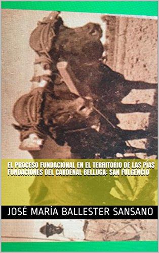 El proceso fundacional en el territorio de las Pías Fundaciones del Cardenal Belluga: San Fulgencio (Spanish Edition)