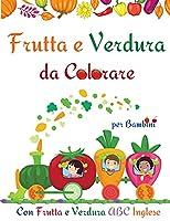 Frutta e Verdura da Colorare per Bambini: Carino Pagine frutta e verdura libro da colorare per i bambini, i bambini piccoli l Avere divertimento e imparare facilmente alfabeto frutta e verdura l Incredibile libro di attività