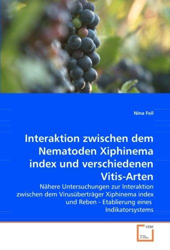 Interaktion zwischen dem Nematoden Xiphinema index und verschiedenen Vitis-Arten: Nähere Untersuchungen zur Interaktion zwischen dem Virusüberträger ... Reben - Etablierung eines  Indikatorsystems