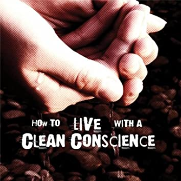 How to Live With a Clean Conscience
