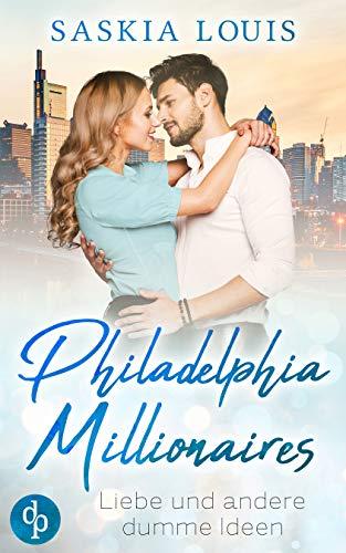 Liebe und andere dumme Ideen (Philadelphia Millionaires-Reihe 2)