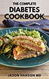 THE COMPLETE DIABETES COOKBOOK: The Complete Guide And Recipes Scientifically Proven to Reverse Diabetes Without Drugs