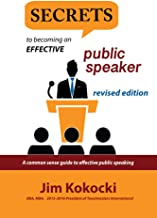 SECRETS TO BECOMING AN EFFECTIVE PUBLIC SPEAKER: A Common Sense Guide to Effective Public Speaking