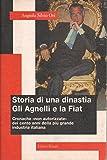 Storia di una dinastia. Gli Agnelli e la Fiat. Cronache «Non autorizzate» dei cento anni della più grande industria italiana