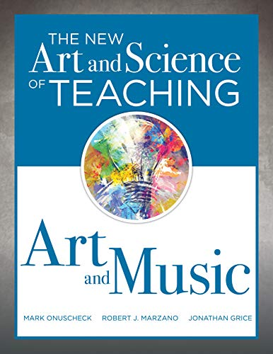 The New Art and Science of Teaching Art and Music: (Effective Teaching Strategies Designed for Music and Art Education) by [Mark Onuscheck, Robert J. Marzano, Jonathan Grice]