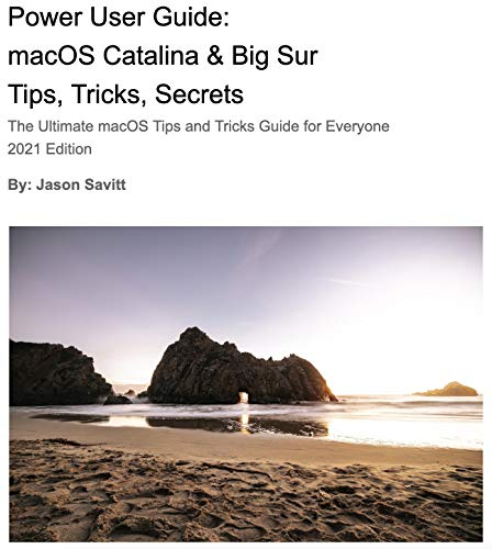Power User Guide: macOS Catalina & Big Sur Tips, Tricks, Secrets: The Ultimate macOS Tips and Tricks Guide for Everyone 2021 Edition (English Edition)