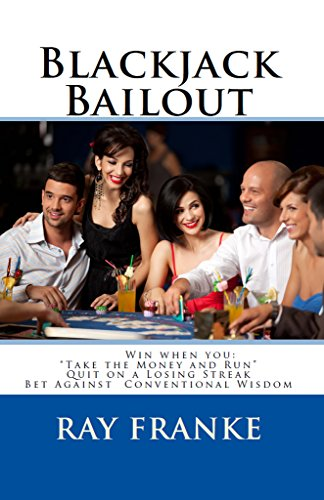 Blackjack Bailout: Win when you: 'Take the Money and Run' Quit on a Losing Streak (English Edition)