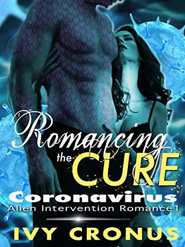 Romancing the Cure: Coronavirus (Alien Intervention Romance Book 1) (English Edition)