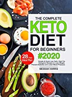 The Complete Keto Diet for Beginners: Simple & Quick Low Carb, High Fat Ketogenic Recipes with 28 Days Meal Plan to Lose Weight, Prevent Diabetes and Lower Blood Pressure