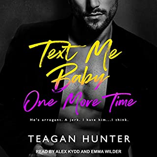 Text Me Baby One More Time     Text Series, Book 4              By:                                                                                                                                 Teagan Hunter                               Narrated by:                                                                                                                                 Alex Kydd,                                                                                        Emma Wilder                      Length: 7 hrs and 41 mins     Not rated yet     Overall 0.0