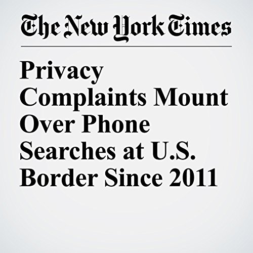 Privacy Complaints Mount Over Phone Searches at U.S. Border Since 2011 copertina