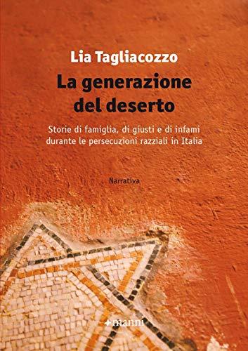 La generazione del deserto. Storie di famiglia, di giusti e di infami durante le persecuzioni razziali in Italia