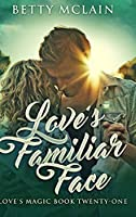 Love's Familiar Face: Large Print Hardcover Edition
