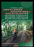 Tutorial para Mochileiros Caroneiros e Cicloviajantes: Recursos Emocionais, Soluções Cotidianas, Saúde e Cultura Roots (Portuguese Edition)