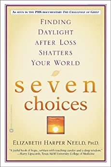 Seven Choices: Finding Daylight after Loss Shatters Your World by [Elizabeth Harper Neeld]