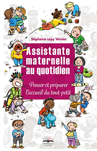 Assistante maternelle au quotidien: Penser et préparer l'accueil du tout-petit