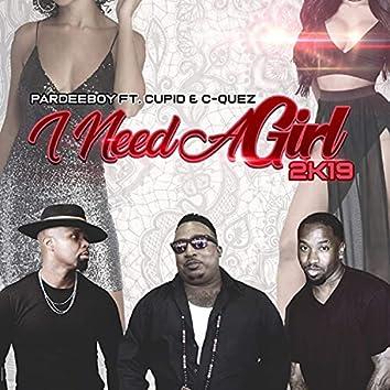 I Need A Girl 2k19 (feat. Cupid & C-Quez) [Bonus Track] (Bonus Track)
