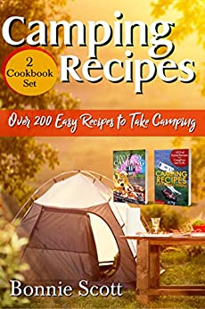Camping Recipes – 2 Cookbook Set: Over 200 Easy Recipes to Take Camping by [Bonnie Scott]