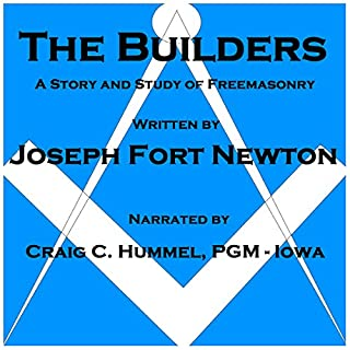 Builders     A Story and Study of Freemasonry              By:                                                                                                                                 Joseph Fort Newton                               Narrated by:                                                                                                                                 Craig C Hummel PGM - Iowa                      Length: 6 hrs and 41 mins     35 ratings     Overall 4.2