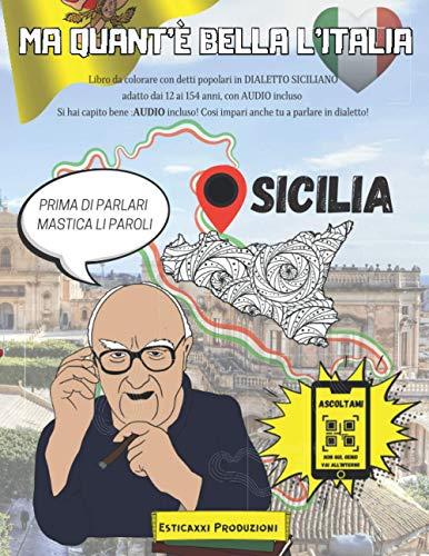 Ma Quant'è Bella l'Italia - SICILIA -: Libro da colorare con Detti Popolari in DIALETTO SICILIANO adatto dai 12 ai 154 anni, con AUDIO incluso. Si hai ... Così impari anche tu a parlare in dialetto