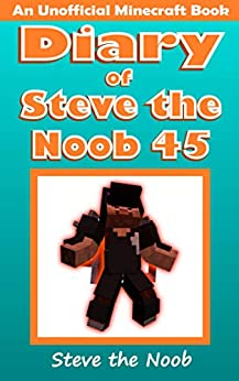 Diary of Steve the Noob 45 (An Unofficial Minecraft Book) (Diary of Steve the Noob Collection) by [Steve the Noob]