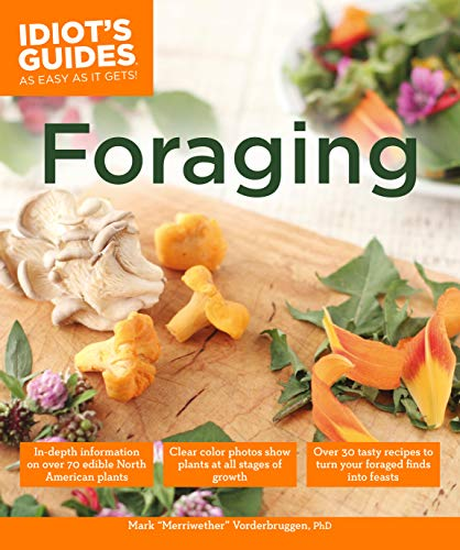 Foraging: Over 30 Tasty Recipes to Turn Your Foraged Finds into Feasts (Idiot's Guides)