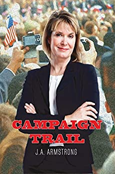 Campaign Trail (By Design Book 9) by [J.A. Armstrong]