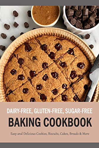 Dairy-Free, Gluten-Free, Sugar-Free Baking Cookbook: Easy and Delicious Cookies, Biscuits, Cakes, Breads & More: Gift Ideas for Holiday