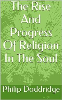 [Philip Doddridge]のThe Rise And Progress Of Religion In The Soul (English Edition)