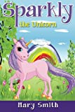 Sparkly the Unicorn: Cute Bedtime Story for Kids With a Lesson About Caring and Love (Sunshine Reading Series) (Volume 1)