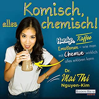Komisch, alles chemisch                   By:                                                                                                                                 Mai Thi Nguyen-Kim                               Narrated by:                                                                                                                                 Mai Thi Nguyen-Kim                      Length: 6 hrs and 3 mins     Not rated yet     Overall 0.0