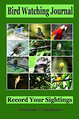 Bird Watching Journal: Record Your Sightings by Frances P Robinson (2014-09-09)