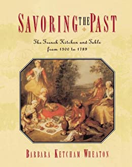 Savoring the Past: The French Kitchen and Table from 1300 to 1789 by [Barbara Ketcham Wheaton]