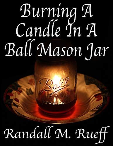 Burning A Candle In A Ball Mason Jar (English Edition)