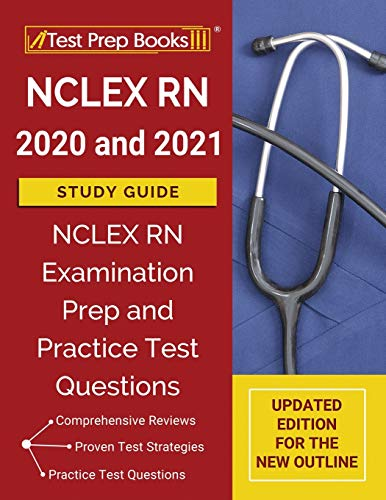 NCLEX RN 2020 and 2021 Study Guide: NCLEX RN Examination Prep and Practice Test Questions [Updated Edition for the New Outline]