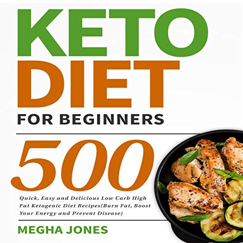 Keto Diet for Beginners: 500 Quick, Easy and Delicious Low Carb High Fat Ketogenic Diet Recipes cover art