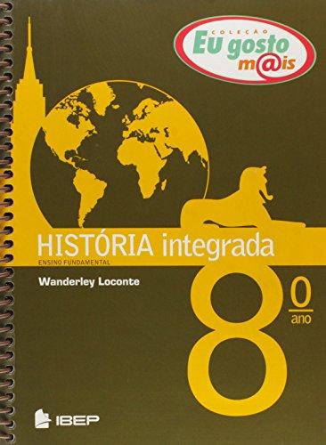 História Integrada. 8º Ano - Coleção Eu Gosto Mais