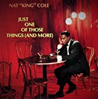 Just One of Those Things (And More) by Nat King Cole
