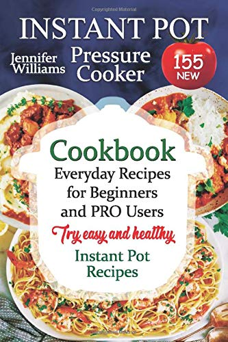 INSTANT POT Pressure Cooker Cookbook: 150+5 NEW Everyday Recipes for Beginners and PRO Users. TRY Easy and Healthy Instant Pot Recipes (Slow Cooker SET)