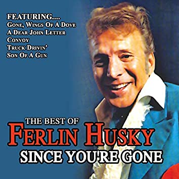 Since You're Gone - Best of Ferlin Husky