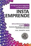 Instagram para Negocios y Emprendedores - INSTAEMPRENDE: Cómo cambiar los resultados de tu Instagram en 21 días