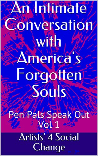 An Intimate Conversation with America's Forgotten Souls: Pen Pals Speak Out Vol 1 (Each One Reach One) (English Edition)