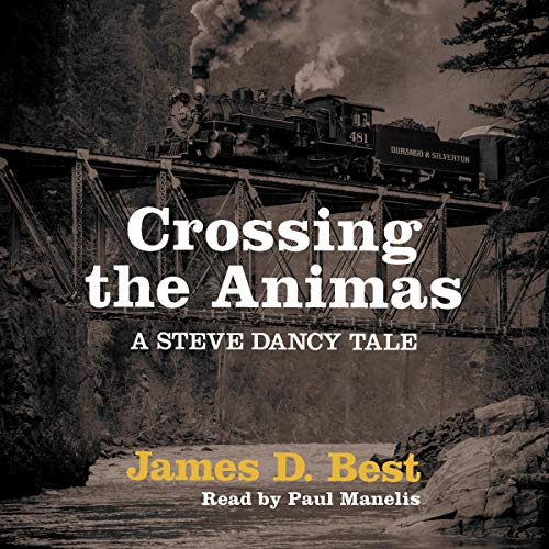 Crossing the Animas     Steve Dancy Tales, Book 6              By:                                                                                                                                 James D. Best                               Narrated by:                                                                                                                                 Paul Manelis                      Length: 7 hrs and 25 mins     Not rated yet     Overall 0.0